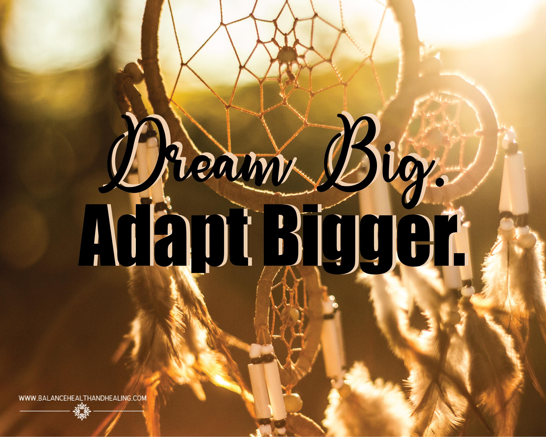Dream Big. Adapt Bigger.