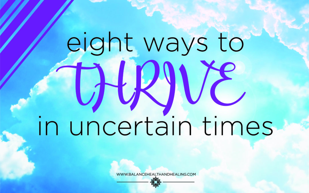 8 Ways to Thrive in Uncertain Times