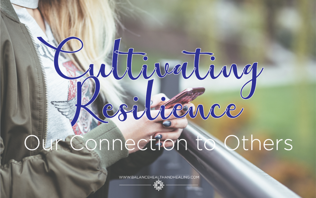 Cultivating Resilience: Our Connection to Others